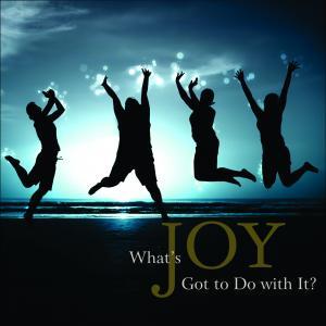 What's Joy Got To Do With It?