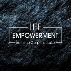 Life Empowerment from the Gospel of Luke