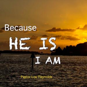 Because He Is I am